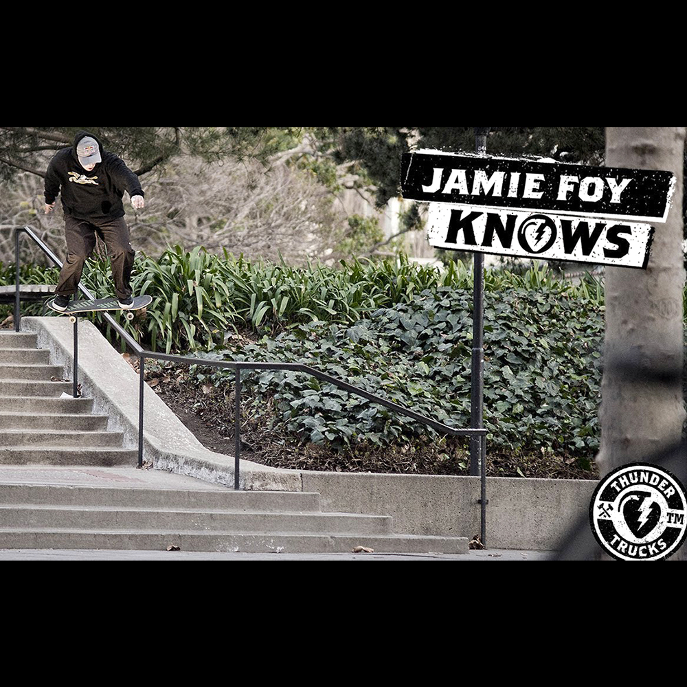 【海外・INFO】THUNDER TRUCKS : JAMIE FOY KNOWS