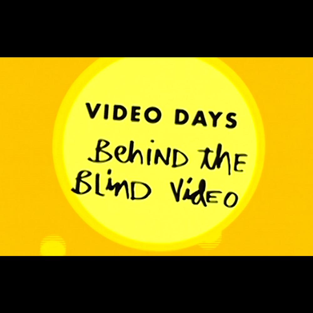 【海外・INFO】VIDEO DAYS : BEHIND THE BLIND VIDEO