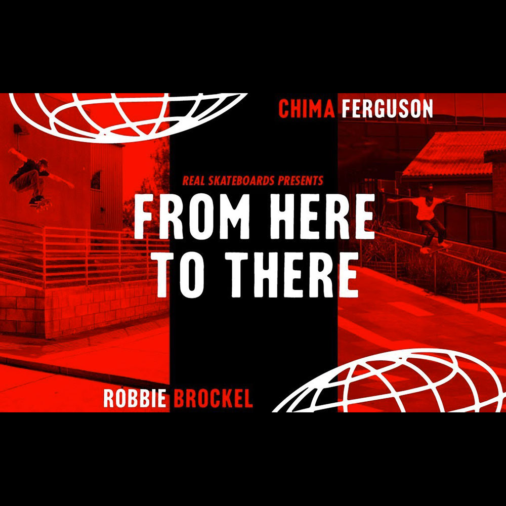 REAL SKATEBOARDS (リアル スケートボード) : CHIMA FERGUSON AND ROBBIE BROCKEL – FROM HERE TO THERE