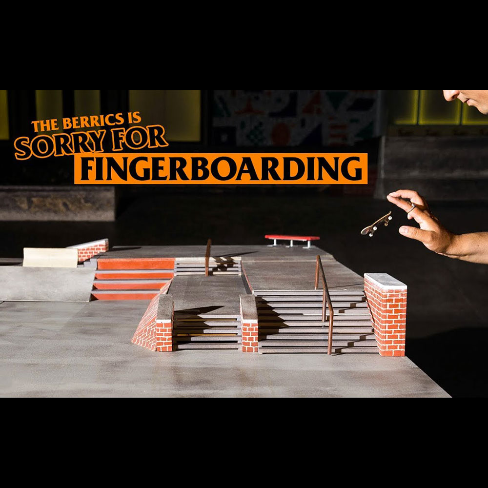 THE BERRICS IS SORRY FOR FINGERBOARDING
