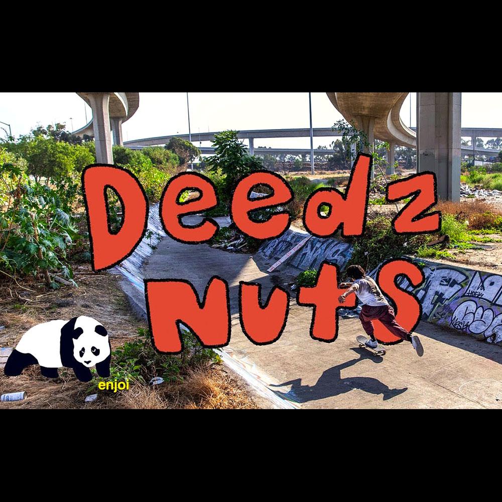 ENJOI SKATEBOARDS (エンジョイ スケートボード) : DEEDZ NUTS