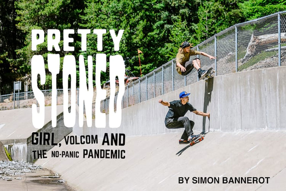 GIRL SKATEBOARDS, VOLCOM, PRETTY STONED ARTICLE